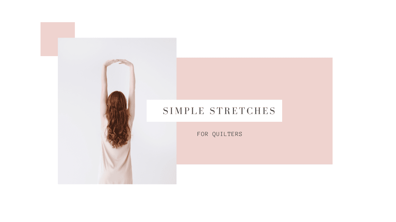 a woman stretching her arms with the words Simple Stretches for Quilters on it