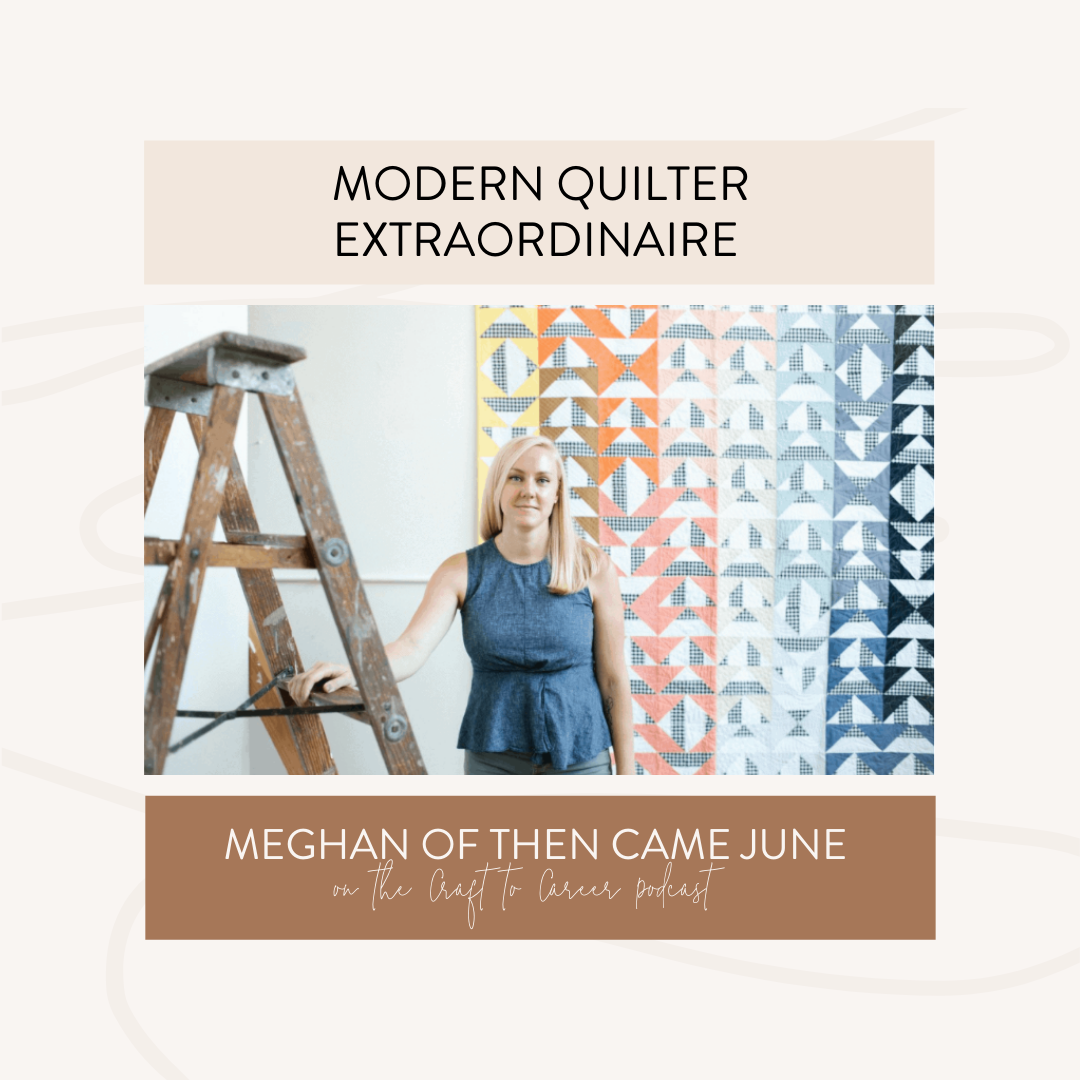 Craft to Career Podcast Modern Quilter Extraordinaire