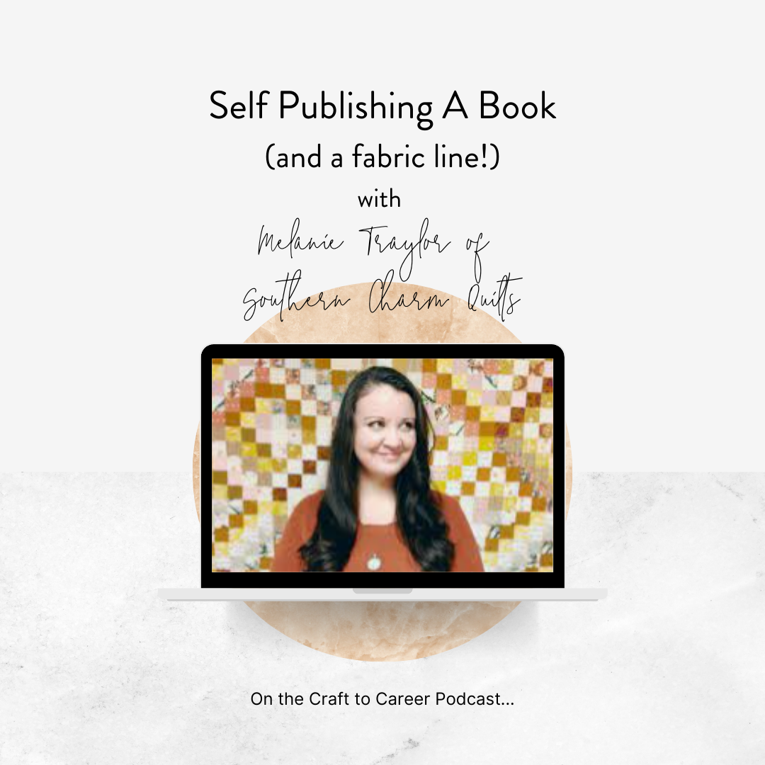 Self Publishing A Book (and a fabric line!) with Melanie Traylor of Southern Charm Quilts